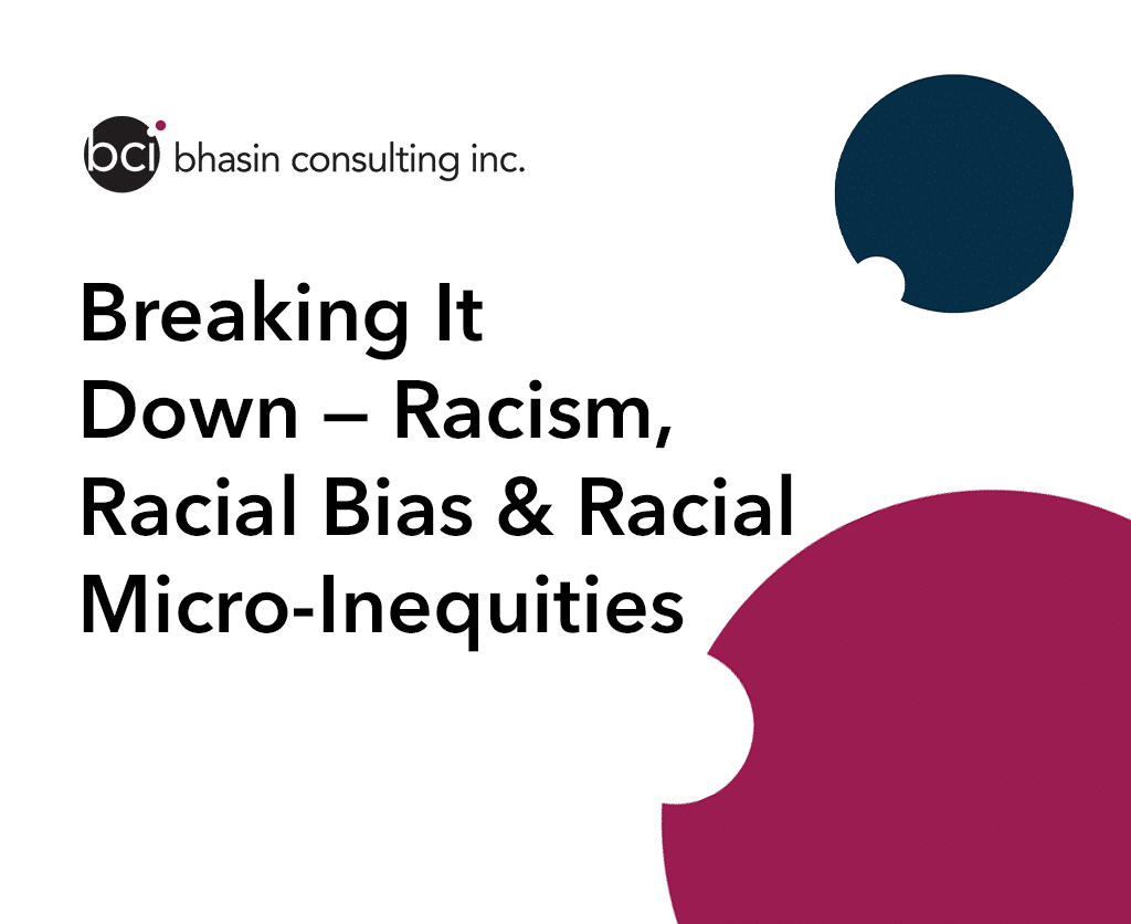 Breaking It Down — Racism, Racial Bias & Racial Micro-Inequities